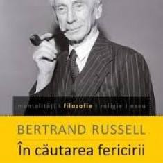 IN CAUTAREA FERICIRII - BERTRAND RUSSEL