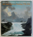 FROM LIOTARD TO LE CORBUSIER , 200 YEARS OF SWISS PAINTING ( 1730 - 1930 ) , 1988