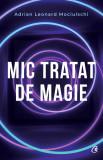 Mic tratat de magie | Adrian Leonard Mociulschi, Curtea Veche Publishing