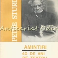 Amintiri. 40 De Ani De Teatru - Petre Sturza