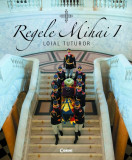 Regele Mihai I. Loial tuturor - 2018