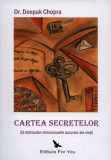 Cartea secretelor. Sa deblocam dimensiunile ascunse ale vietii/Deepak Chopra