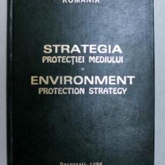 STRATEGIA PROTECTIEI MEDIULUI , EDITIE BILINGVA ROMANA - ENGLEZA , sub coordonarea lui AUREL CONSTANTIN ILIE , 1996