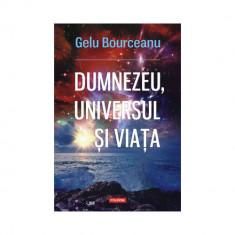Dumnezeu, universul și viața, Gelu Bourceanu
