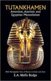 Tutankhamen: Amenism, Atenism and Egyptian Monotheism - E. A. Wallis Budge