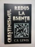 CRESTINISMUL REDUS LA ESENTE - C.S. LEWIS