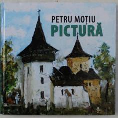 PETRU MOTIU , PICTURA , studiu introductiv de MIRCEA DEAC , 2013
