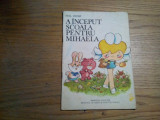 A INCEPUT SCOALA PENTRU MIHAELA - NELL COBAR - Editura Medicala, 1985, 31 p.