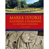 Marea istorie ilustrata a Romaniei si a Republicii Moldova. Vol 1/Ioan-Aurel Pop, Ioan Bolovan