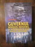 Guvernul insidios, invizibil ce actioneaza in mod malefic din umbra