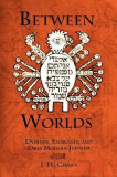 Between Worlds: Dybbuks, Exorcists, and Early Modern Judaism