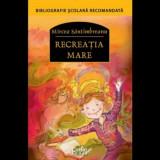 Recreatia mare. Ed. 2018/Mircea Santimbreanu, Corint