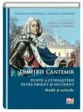 Dimitrie Cantemir punte a cunoasterii intre orient si occident/Viorel Ciobanu