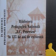 Biblioteca Pedagogica Nationala I C Petrescu la 125 de ani de existenta
