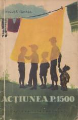 Tanase, N. - ACTIUNEA P. 1500, ed. Tineretului, Bucuresti, 1957 foto