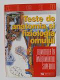 TESTE DE ANATOMIA SI FIZIOLOGIA OMULUI - ADMITEREA IN INVATAMANTUL SUPERIOR de VALENTINA NITESCU , CLASA A XI -A , 1996