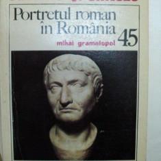 PORTRETUL ROMAN IN ROMANIA- MIHAI GRAMATOPOL-1985