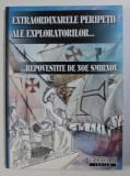 EXTRAORDINARELE PERIPETII ALE EXLORATORILOR ... repovestite de NOE SMIRNOV , 2006