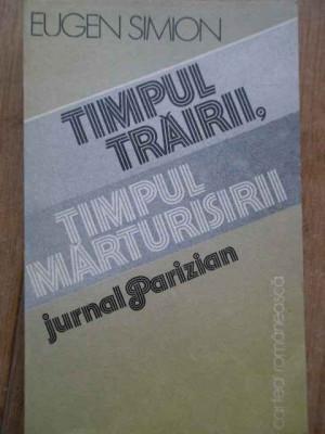Timpul Trairii, Timpul Marturisirii Jurnal Parizian - Eugen Simion ,280524 foto