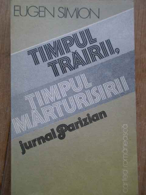 Timpul Trairii, Timpul Marturisirii Jurnal Parizian - Eugen Simion ,280524