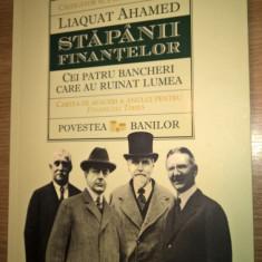 Stapanii finantelor - Cei patru bancheri care au ruinat lumea - Liaquat Ahamed