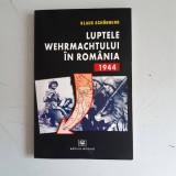 Luptele Wehrmachtului in Romania 1944 - Klaus Schonherr