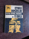 ISTORIA ROMANILOR PENTRU POPORUL ROMANESC - NICOLAE IORGA