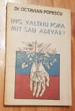 Ing. Valeriu Popa. Mit sau adevar? de Octavian Popescu