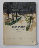 BABA IARNA INTRA - N SAT ...POEZII de OTILIA CAZIMIR , ilustratii de ANA BITAN , 1957 ,