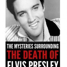 The Mysteries Surrounding the Death of Elvis Presley