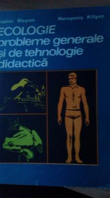 Ecologie probleme generale si de tehnologie didactica - B.Strugren;H.Killyen foto