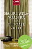 Securitatea noastra cea de toate zilele - carte cu autograf/Flori Balanescu, Cristian Troncota, Corint