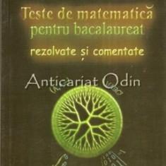 Teste De Matematica Pentru Bacalaureat Rezolvate Si Comentate - D. Branzei