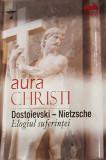Dostoievski – Nietzsche. Elogiul suferintei | Aura Christi, Ideea Europeana
