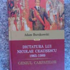 Dictatura Lui Nicolae Ceausescu 1965-1989 - Adam Burakowski ,533054