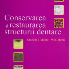 GRAHAM J. MOUNT / W. R. HUME - CONSERVAREA SI RESTAURAREA STRUCTURII DENTARE