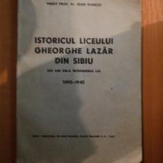 ISTORICUL LICEULUI GHEORGHE LAZAR DIN SIBIU , 250ANI DELA INTEMEIEREA LUI 1692 - 1942 de IOAN STANCIU , 1943