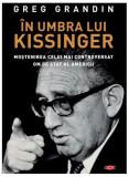 În umbra lui Kissinger. Moştenirea celui mai controversat om de stat al Americii. Carte pentru toți
