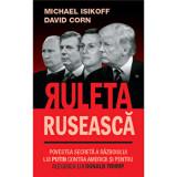 Cumpara ieftin Ruleta ruseasca. Povestea secreta a razboiului lui Putin contra Americii si pentru alegerea lui Donald Trump/Michael Isikoff, David Corn