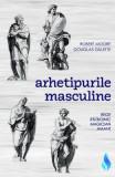 Arhetipurile masculine: rege, razboinic, magician, amant - Robert Moore, Douglas Gillette