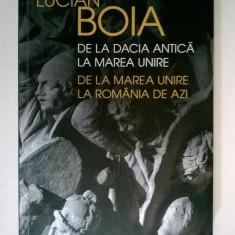 Lucian Boia - De la Dacia antica la Marea Unire, de la Marea Unire la Romania de azi