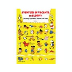 Aventuri in vacanta cu Floppy. Jocuri si exercitii pentru cei mici, pentru clasa I - Dora Laura Viziteu, Alexandru Creanga