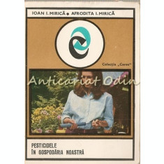 Pesticidele In Gospodaria Noastra - Ioan I. Mirica, Afrodita I. Mirica