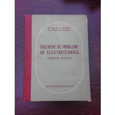 CULEGERE DE PROBLEME DE ELECTROTEHNICA, CHESTIUNI SPECIALE - ION S. ANTONIU