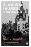 Cateva adevaruri simple despre istoria romanilor. Cea mai frumoasa poveste. Vol 1/Adrian Cioroianu, Curtea Veche