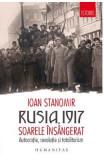 Rusia, 1917. Soarele insangerat. Autocratie, revolutie si totalitarism - Ioan Stanomir
