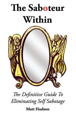 The Saboteur Within: The Definitive Guide to Overcoming Self Sabotage foto