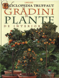 Grădini și plante de interior ( Enciclopedia Truffaut )