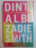 DINTI ALBI de ZADIE SMITH ,EDITIA A II A , 2007