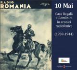 10 Mai. Casa Regala a Romaniei in cronici radiofonice (1930-1944) (Carte+CD), Casa Radio